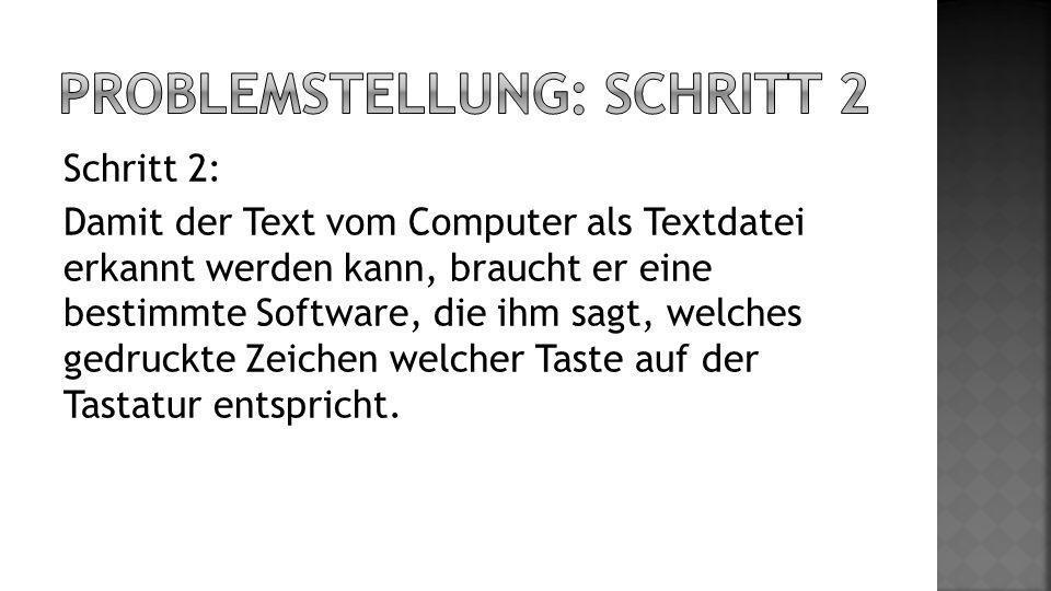 Schritt 2: Damit der Text vom Computer als Textdatei erkannt werden kann, braucht er eine bestimmte Software, die ihm sagt, welches gedruckte Zeichen welcher Taste auf der Tastatur entspricht.