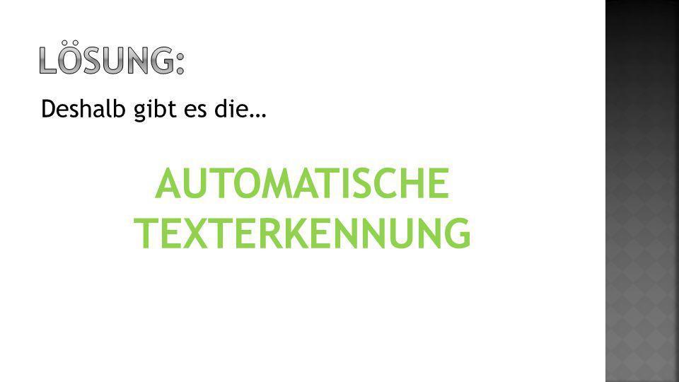 Deshalb gibt es die… AUTOMATISCHE TEXTERKENNUNG