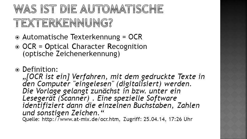 Automatische Texterkennung = OCR OCR = Optical Character Recognition (optische Zeichenerkennung) Definition: [OCR ist ein] Verfahren, mit dem gedruckte Texte in den Computer eingelesen (digitalisiert) werden.