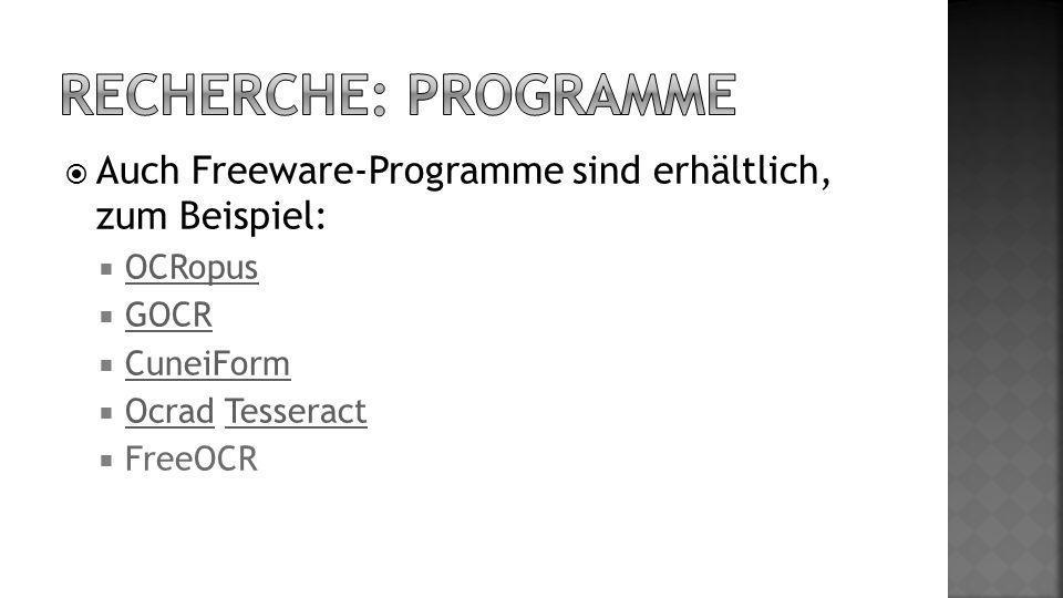 Auch Freeware-Programme sind erhältlich, zum Beispiel: OCRopus GOCR CuneiForm Ocrad Tesseract OcradTesseract FreeOCR