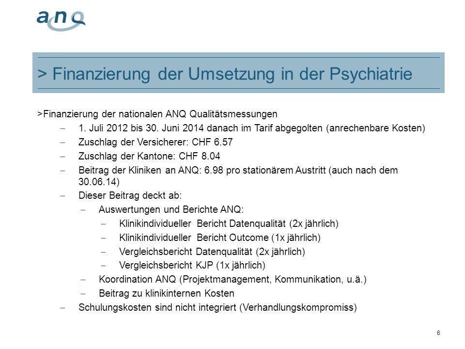 6 > Finanzierung der Umsetzung in der Psychiatrie >Finanzierung der nationalen ANQ Qualitätsmessungen 1. Juli 2012 bis 30. Juni 2014 danach im Tarif a