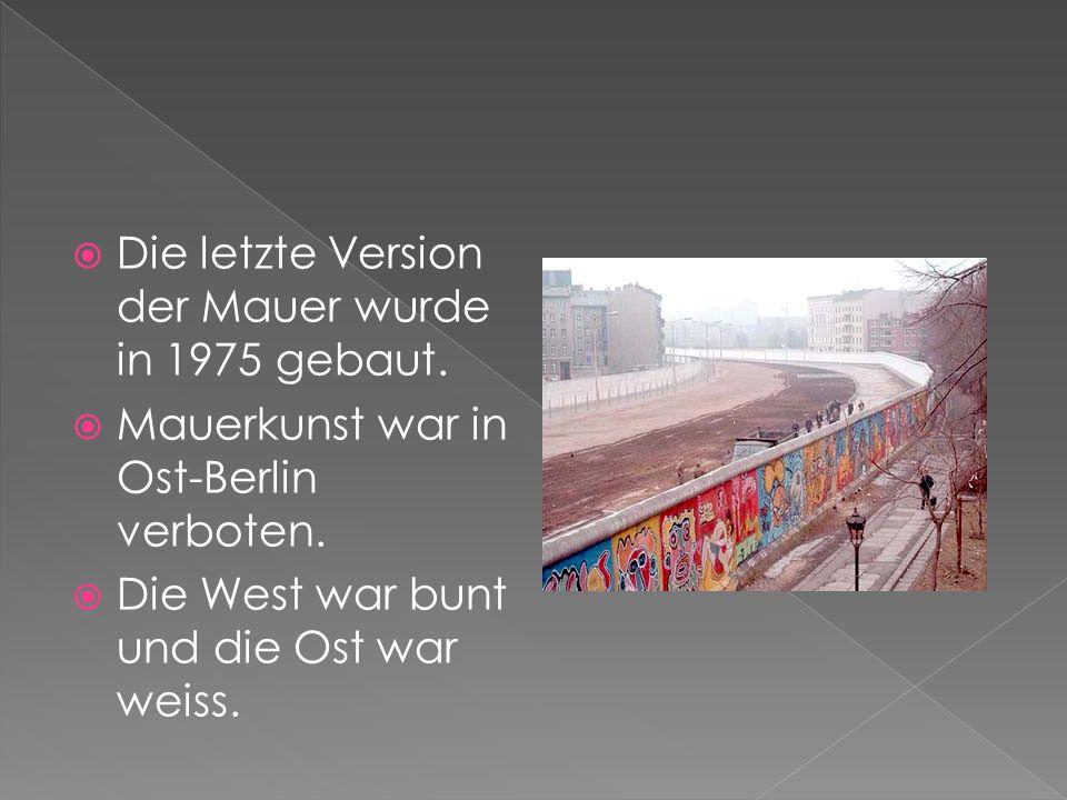Die letzte Version der Mauer wurde in 1975 gebaut.