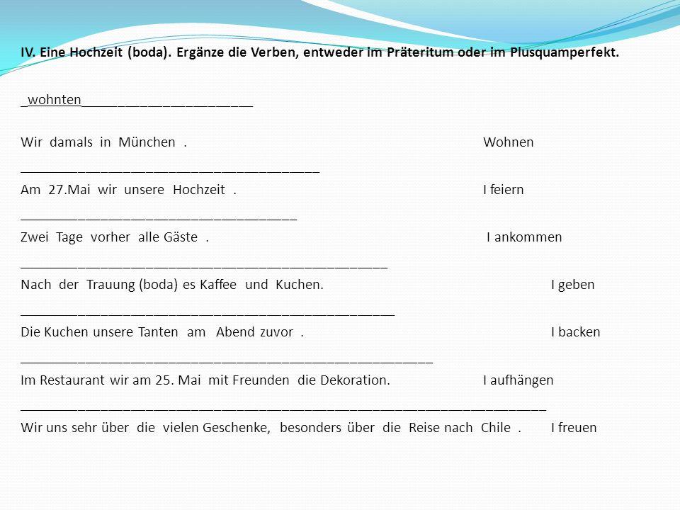 IV. Eine Hochzeit (boda). Ergänze die Verben, entweder im Präteritum oder im Plusquamperfekt. _wohnten_______________________ Wir damals in München.Wo