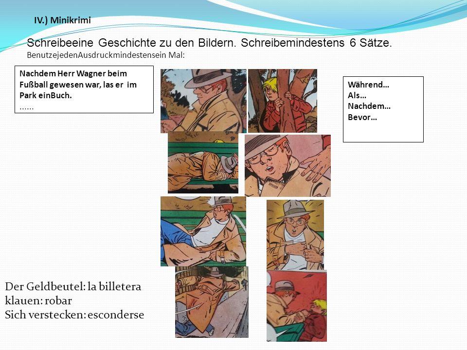 Während… Als… Nachdem… Bevor… Nachdem Herr Wagner beim Fußball gewesen war, las er im Park einBuch....... IV.) Minikrimi Schreibeeine Geschichte zu de
