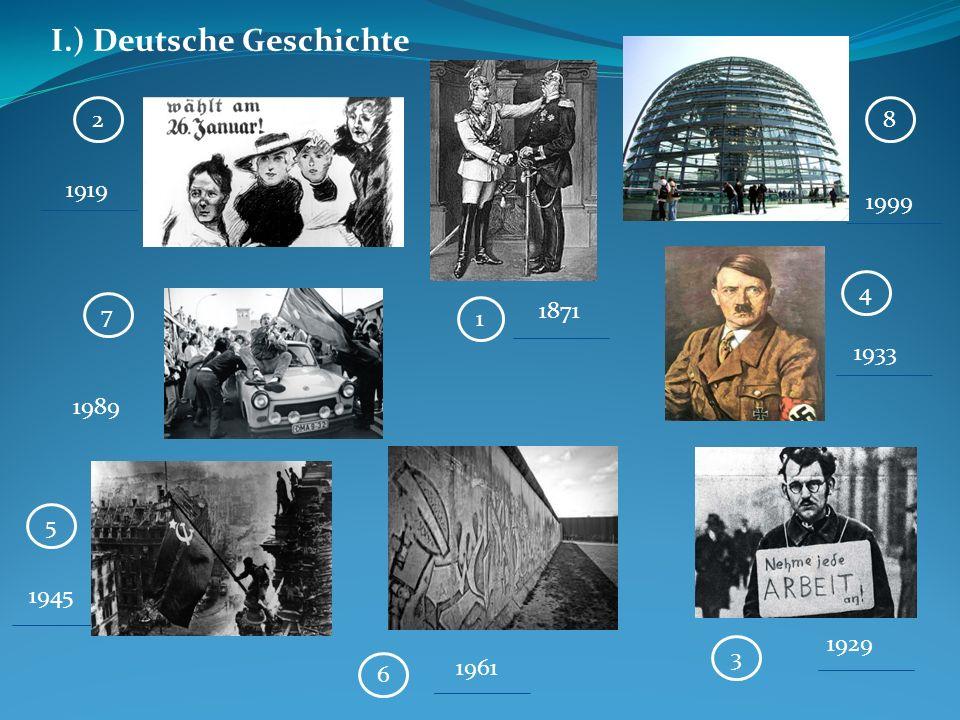 I.) Deutsche Geschichte 2 7 1 8 4 5 6 3 1919 1989 1945 1871 1961 1929 1933 1999