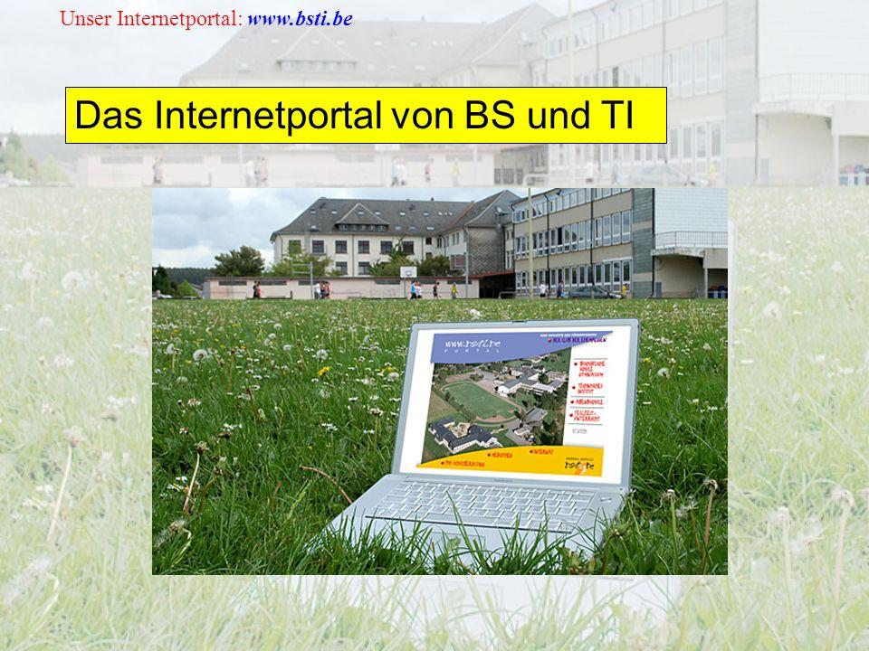 Unser Internetportal: www.bsti.be Das Internetportal von BS und TI