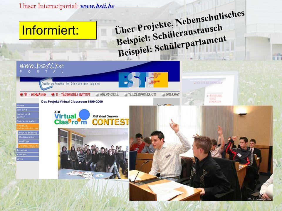 Unser Internetportal: www.bsti.be Informiert: Über Projekte, Nebenschulisches Beispiel: Schüleraustausch Beispiel: Schülerparlament
