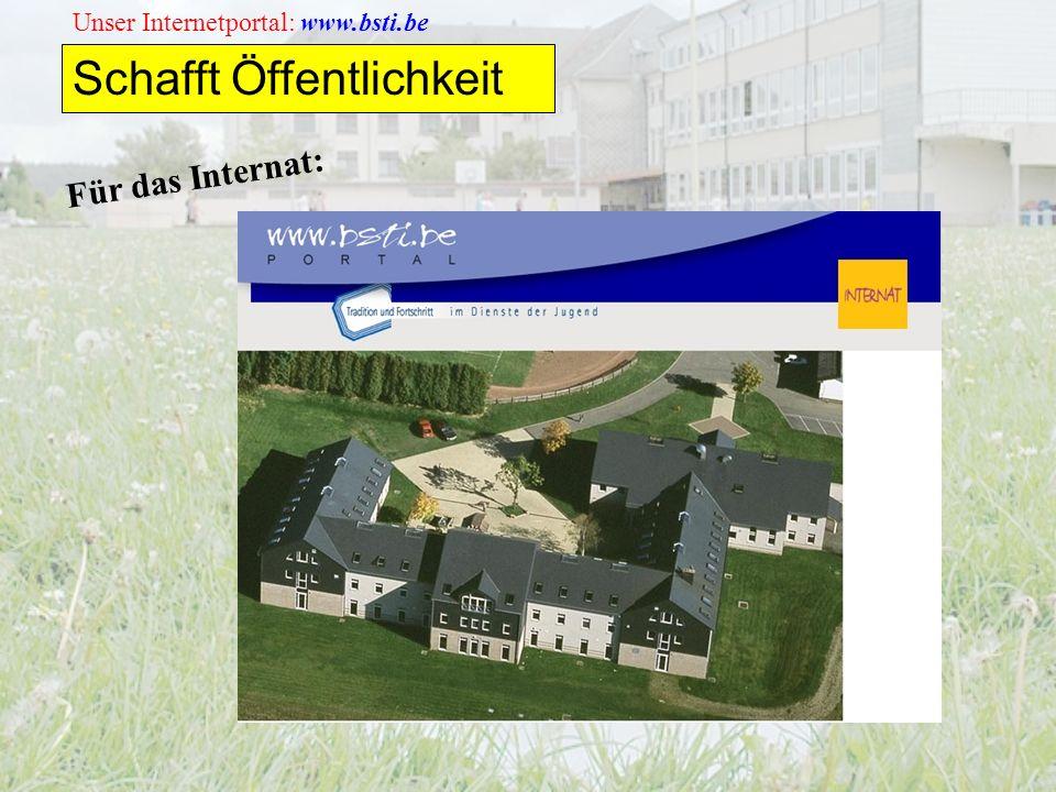 Unser Internetportal: www.bsti.be Schafft Öffentlichkeit Für das Internat:
