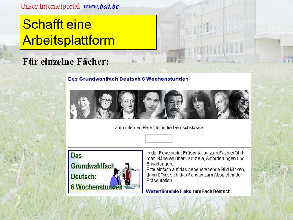 Unser Internetportal: www.bsti.be Schafft eine Arbeitsplattform Für einzelne Fächer: