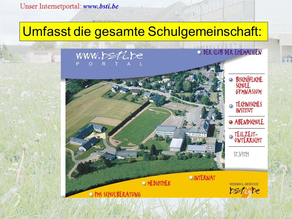 Unser Internetportal: www.bsti.be Umfasst die gesamte Schulgemeinschaft: