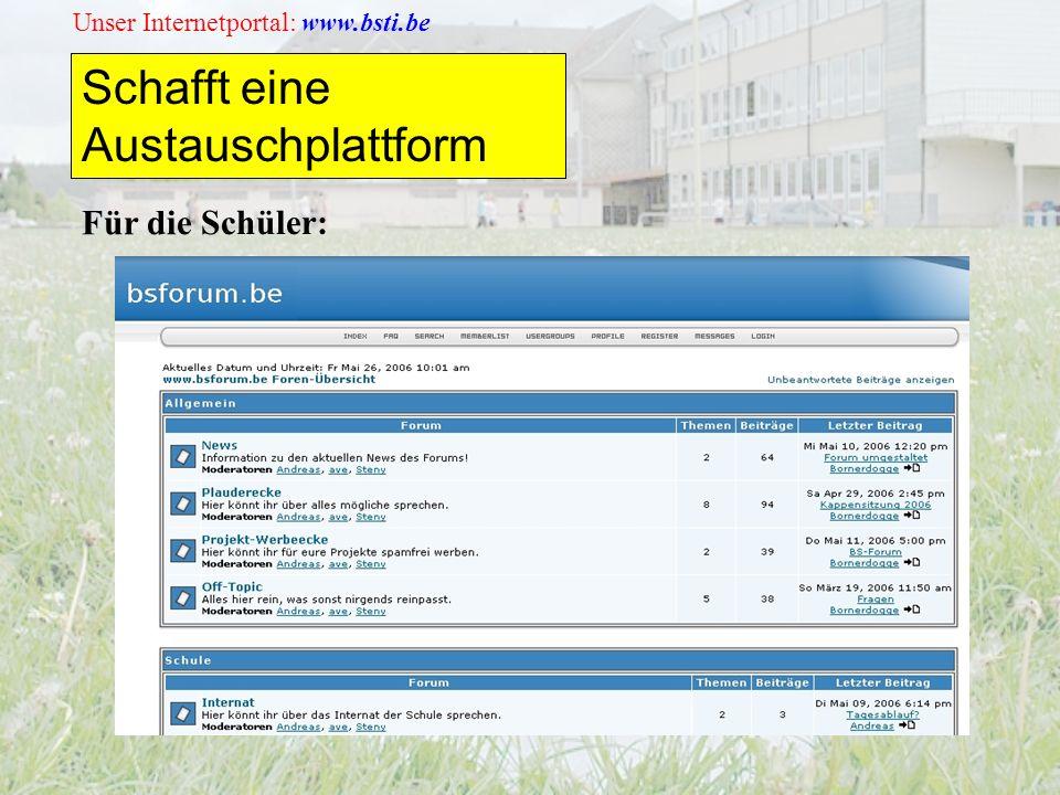 Unser Internetportal: www.bsti.be Schafft eine Austauschplattform Für die Schüler: