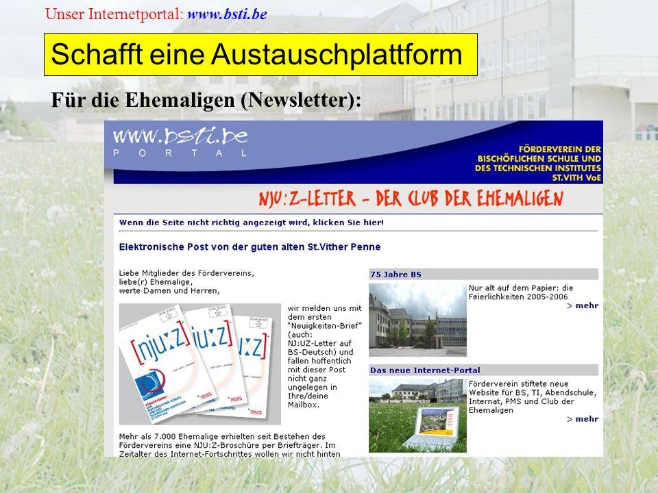 Unser Internetportal: www.bsti.be Für die Ehemaligen (Newsletter): Schafft eine Austauschplattform