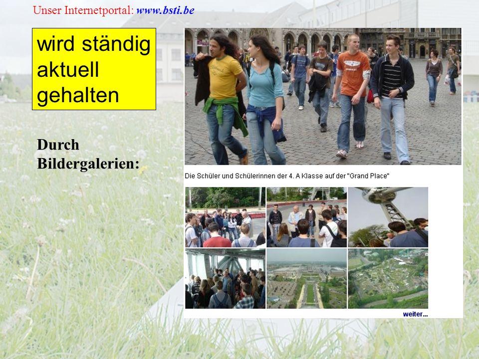 Unser Internetportal: www.bsti.be wird ständig aktuell gehalten Durch Bildergalerien: