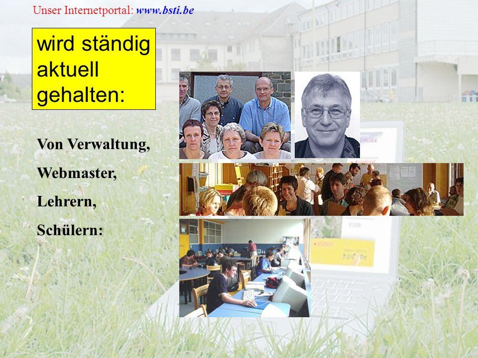 Unser Internetportal: www.bsti.be wird ständig aktuell gehalten: Von Verwaltung, Webmaster, Lehrern, Schülern: