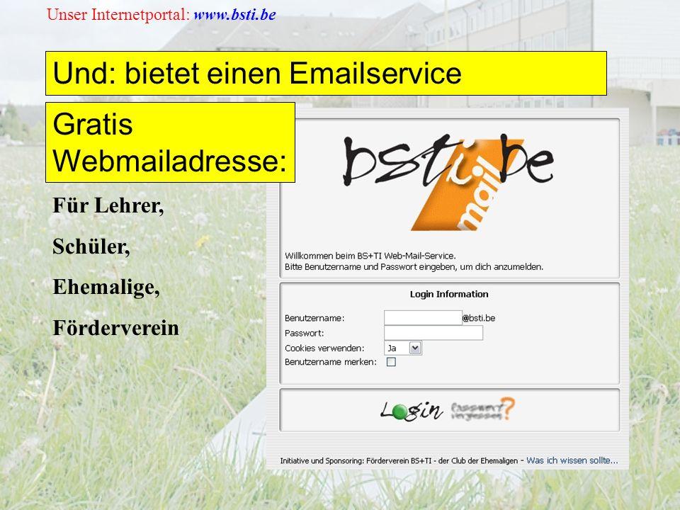 Unser Internetportal: www.bsti.be Und: bietet einen Emailservice Für Lehrer, Schüler, Ehemalige, Förderverein Gratis Webmailadresse: