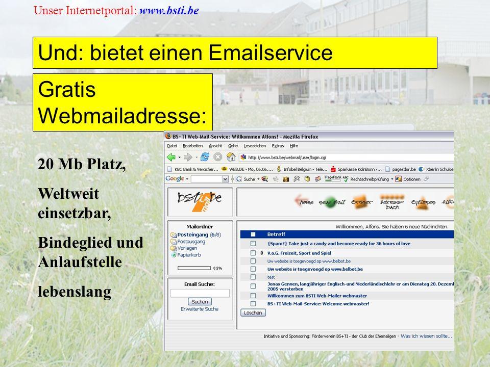 Unser Internetportal: www.bsti.be Und: bietet einen Emailservice 20 Mb Platz, Weltweit einsetzbar, Bindeglied und Anlaufstelle lebenslang Gratis Webmailadresse: