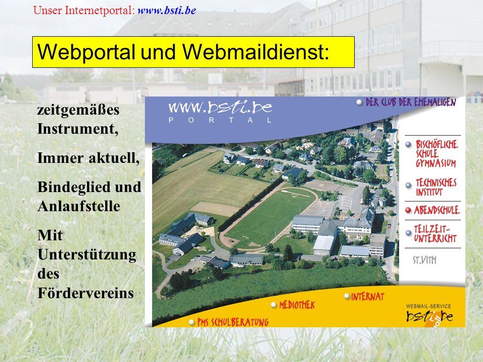 Unser Internetportal: www.bsti.be Webportal und Webmaildienst: zeitgemäßes Instrument, Immer aktuell, Bindeglied und Anlaufstelle Mit Unterstützung de
