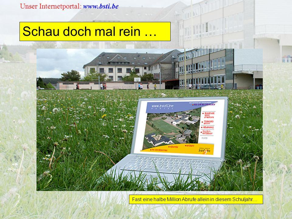 Unser Internetportal: www.bsti.be Schau doch mal rein … Fast eine halbe Million Abrufe allein in diesem Schuljahr…