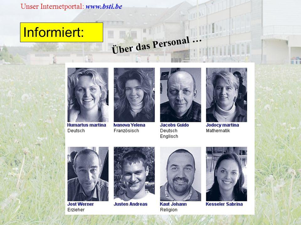 Unser Internetportal: www.bsti.be Informiert: Über das Personal …