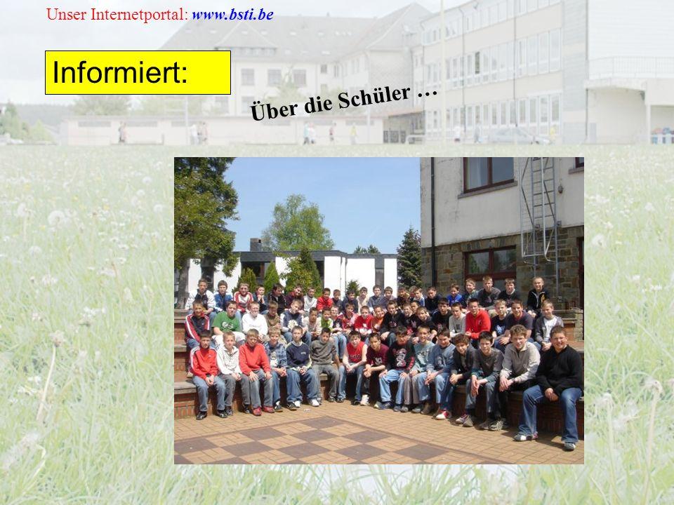 Unser Internetportal: www.bsti.be Informiert: Über die Schüler …
