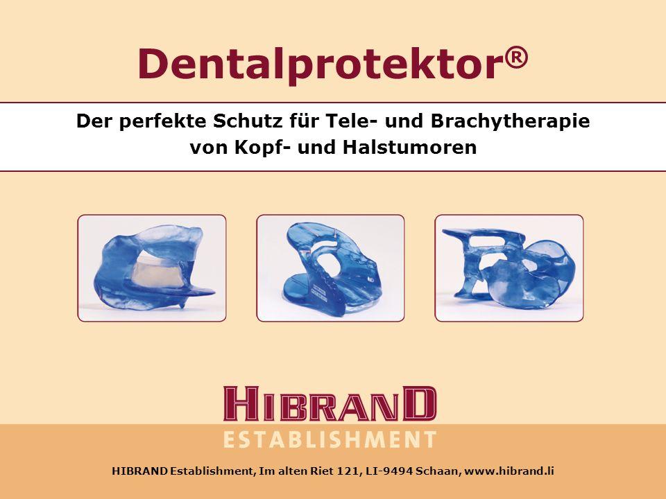 HIBRAND Establishment, Im alten Riet 121, LI-9494 Schaan, www.hibrand.li Dentalprotektor ® Der perfekte Schutz für Tele- und Brachytherapie von Kopf-