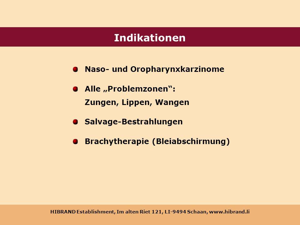 HIBRAND Establishment, Im alten Riet 121, LI-9494 Schaan, www.hibrand.li Indikationen Naso- und Oropharynxkarzinome Alle Problemzonen: Zungen, Lippen,