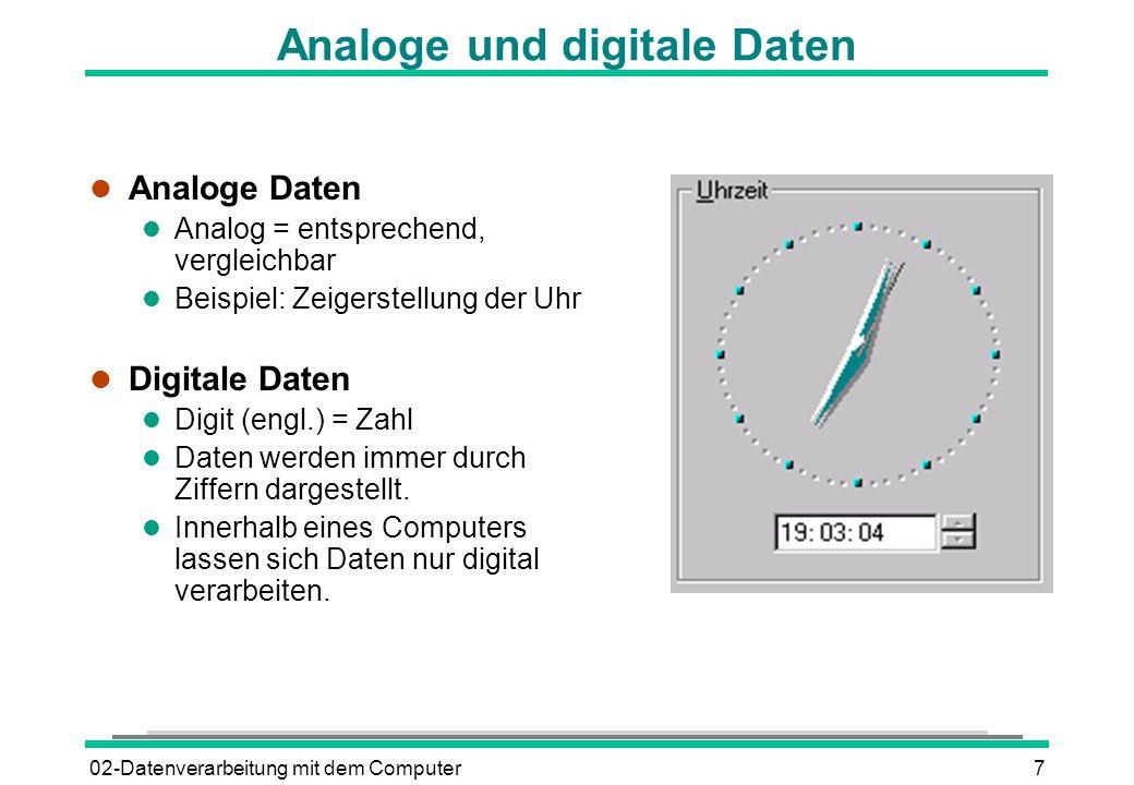 02-Datenverarbeitung mit dem Computer7 Analoge und digitale Daten l Analoge Daten l Analog = entsprechend, vergleichbar l Beispiel: Zeigerstellung der