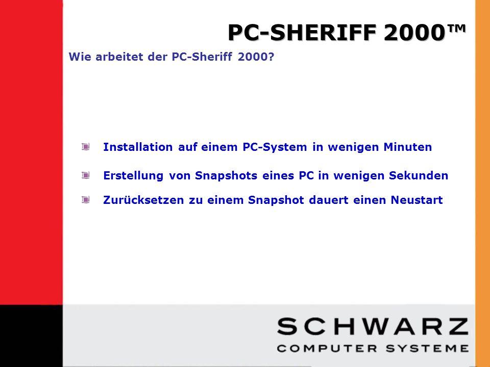 Installation auf einem PC-System in wenigen Minuten Erstellung von Snapshots eines PC in wenigen Sekunden Zurücksetzen zu einem Snapshot dauert einen Neustart Wie arbeitet der PC-Sheriff 2000