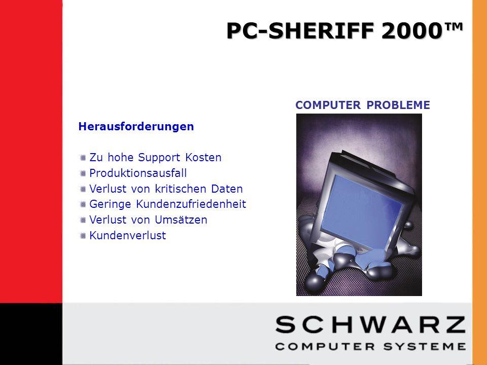 PC-Sheriff 2000 Vorteile Vorteile Keine Ausfallzeit 100% Systemverfügbarkeit Verbesserte Kundenzufriedenheit Keine unvorhersehbaren Kosten Gesteigerte Rentabilität