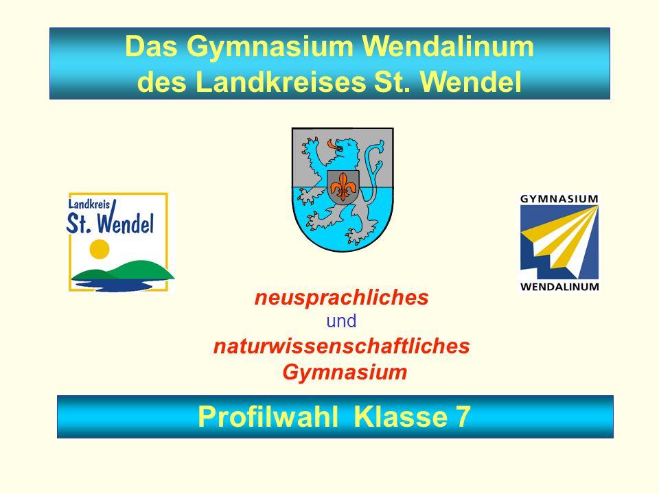 Das Gymnasium Wendalinum des Landkreises St. Wendel neusprachliches und naturwissenschaftliches Gymnasium Profilwahl Klasse 7