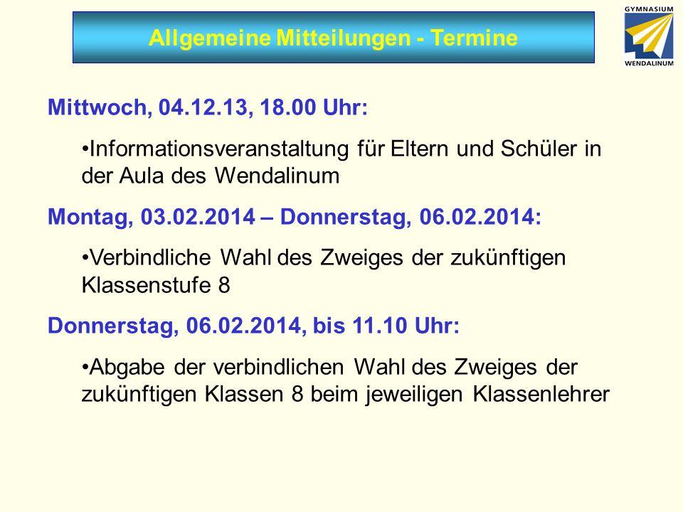 Allgemeine Mitteilungen - Termine Mittwoch, 04.12.13, 18.00 Uhr: Informationsveranstaltung für Eltern und Schüler in der Aula des Wendalinum Montag, 0