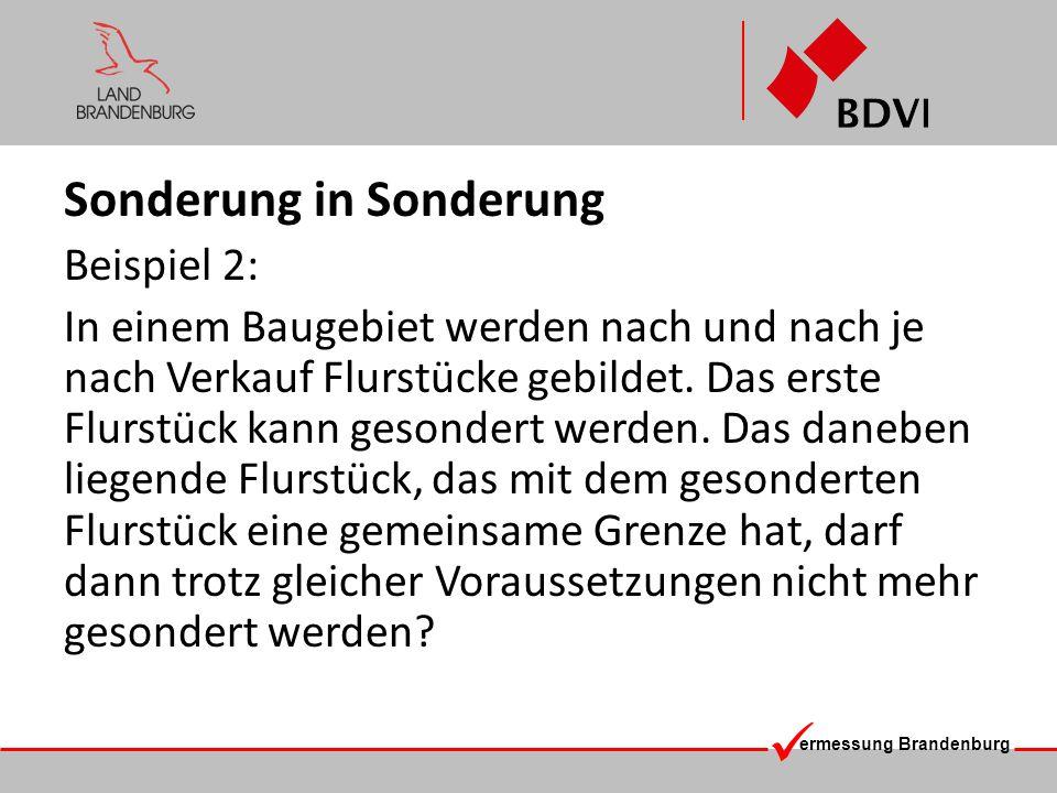 ermessung Brandenburg Sonderung in Sonderung Die Sonderung sollte nach wie vor eine Aus- nahmemöglichkeit bleiben und es soll am Grundsatz der örtlichen Vermessung festgehalten werden.