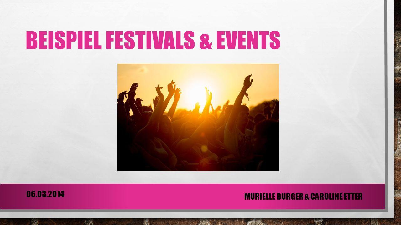 BEISPIEL FESTIVALS & EVENTS 06.03.2014 MURIELLE BURGER & CAROLINE ETTER