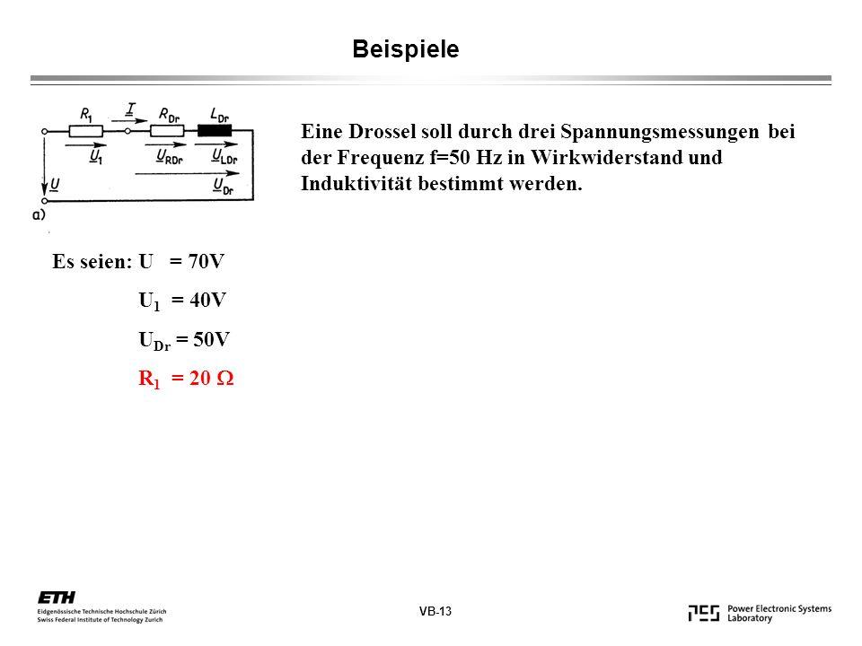 VB-13 Beispiele Eine Drossel soll durch drei Spannungsmessungen bei der Frequenz f=50 Hz in Wirkwiderstand und Induktivität bestimmt werden.