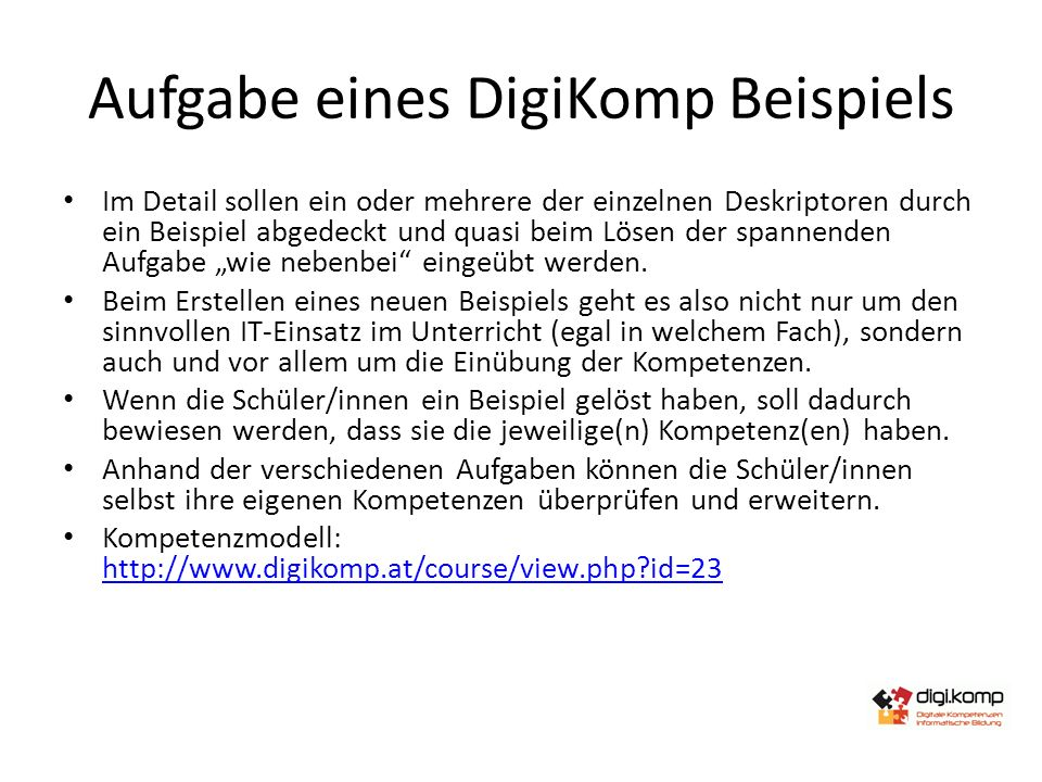 Aufgabe eines DigiKomp Beispiels Im Detail sollen ein oder mehrere der einzelnen Deskriptoren durch ein Beispiel abgedeckt und quasi beim Lösen der sp