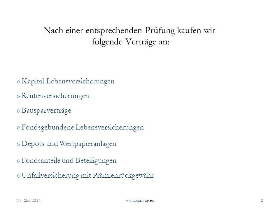 Nach einer entsprechenden Prüfung kaufen wir folgende Verträge an: 17. Mai 2014www.sam-ag.eu2 » Kapital-Lebensversicherungen » Depots und Wertpapieran