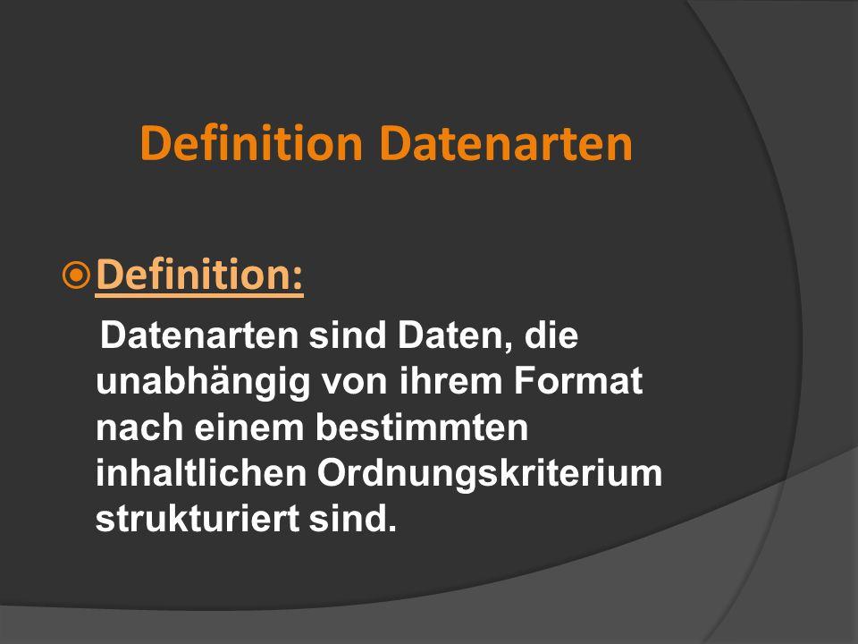 Definition Datenarten Definition: Datenarten sind Daten, die unabhängig von ihrem Format nach einem bestimmten inhaltlichen Ordnungskriterium struktur
