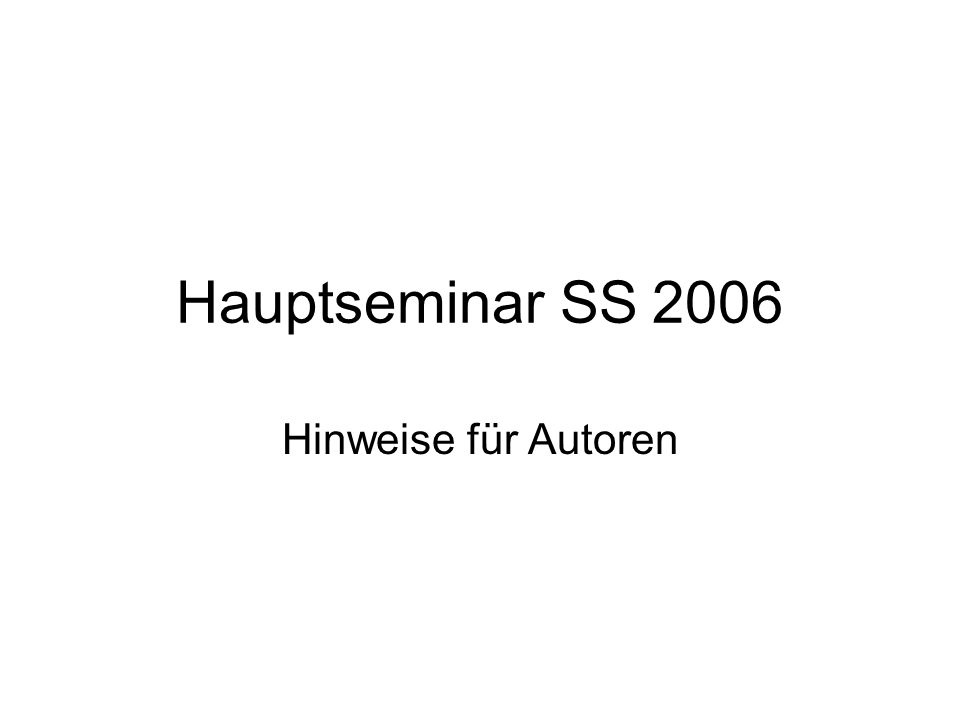 Hauptseminar SS 2006 Hinweise für Autoren