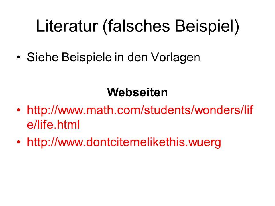 Literatur (falsches Beispiel) Siehe Beispiele in den Vorlagen Webseiten http://www.math.com/students/wonders/lif e/life.html http://www.dontcitemelike