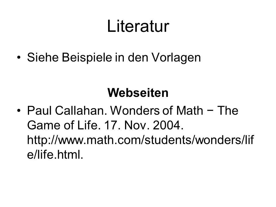 Literatur Siehe Beispiele in den Vorlagen Webseiten Paul Callahan. Wonders of Math The Game of Life. 17. Nov. 2004. http://www.math.com/students/wonde
