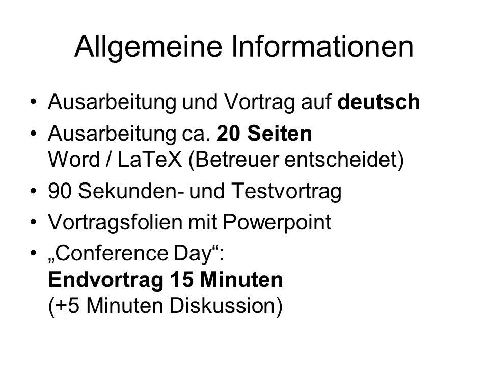 Allgemeine Informationen Ausarbeitung und Vortrag auf deutsch Ausarbeitung ca. 20 Seiten Word / LaTeX (Betreuer entscheidet) 90 Sekunden- und Testvort