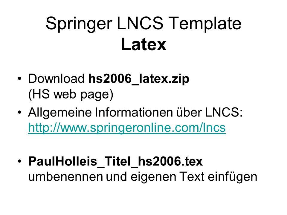 Springer LNCS Template Latex Download hs2006_latex.zip (HS web page) Allgemeine Informationen über LNCS: http://www.springeronline.com/lncs http://www