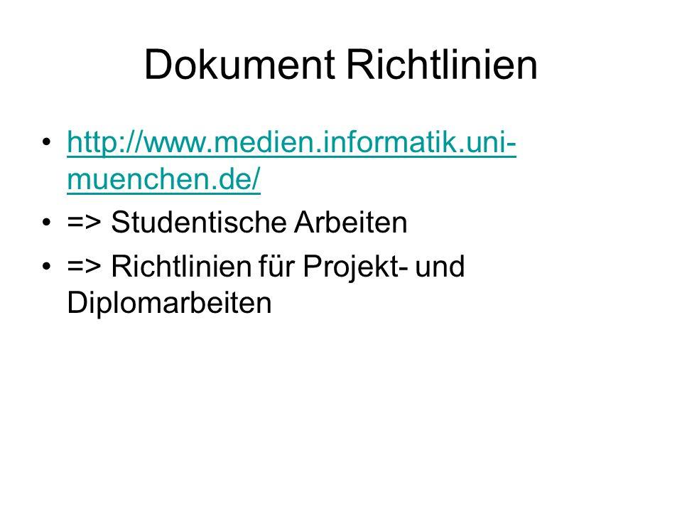 Dokument Richtlinien http://www.medien.informatik.uni- muenchen.de/http://www.medien.informatik.uni- muenchen.de/ => Studentische Arbeiten => Richtlin