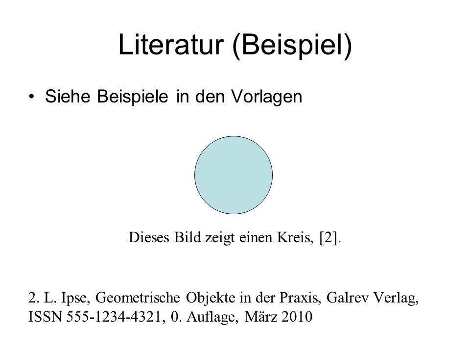 Literatur (Beispiel) Siehe Beispiele in den Vorlagen Dieses Bild zeigt einen Kreis, [2]. 2. L. Ipse, Geometrische Objekte in der Praxis, Galrev Verlag