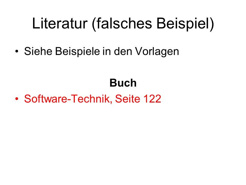 Literatur (falsches Beispiel) Siehe Beispiele in den Vorlagen Buch Software-Technik, Seite 122