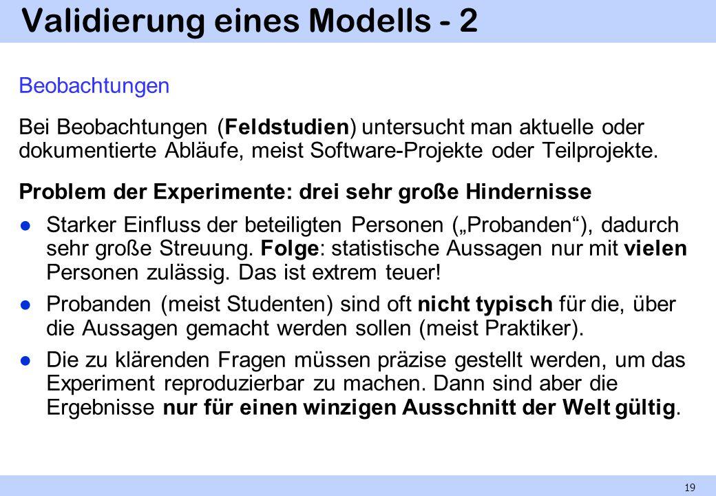 Validierung eines Modells - 2 Beobachtungen Bei Beobachtungen (Feldstudien) untersucht man aktuelle oder dokumentierte Abläufe, meist Software-Projekt