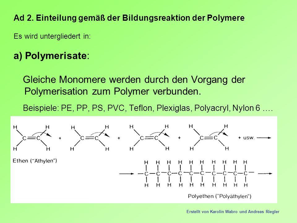 Ad 2. Einteilung gemäß der Bildungsreaktion der Polymere Es wird untergliedert in: a) Polymerisate: Gleiche Monomere werden durch den Vorgang der Poly