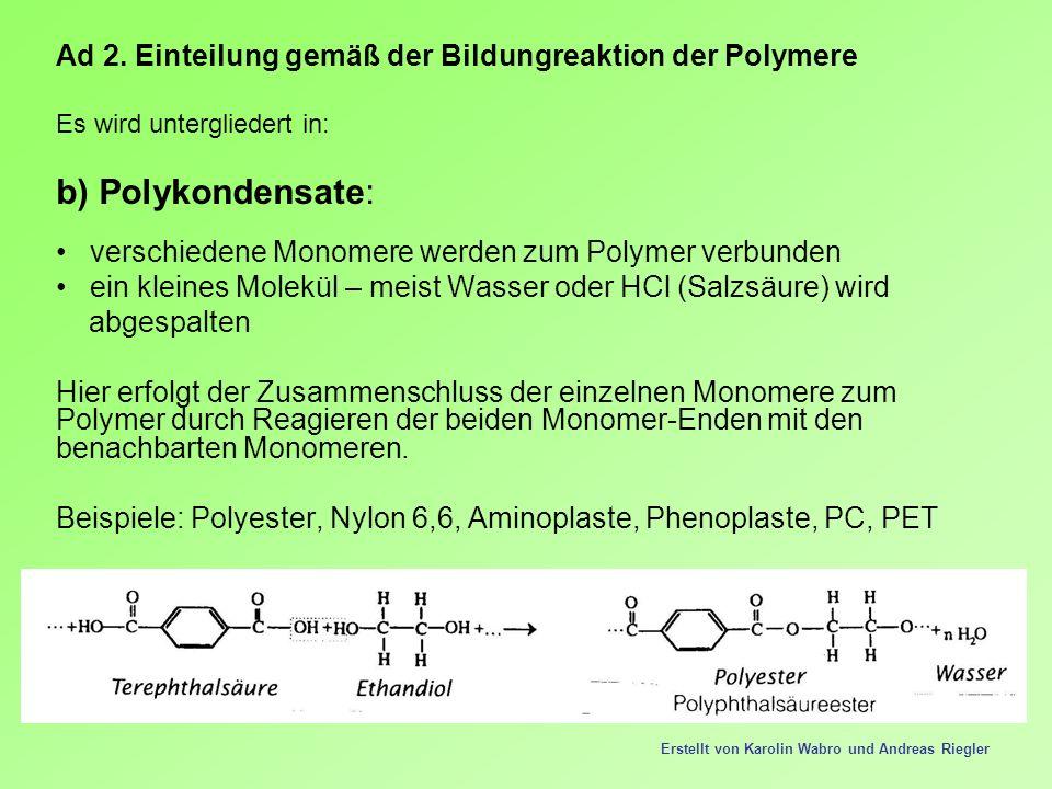 Ad 2. Einteilung gemäß der Bildungreaktion der Polymere Es wird untergliedert in: b) Polykondensate: verschiedene Monomere werden zum Polymer verbunde