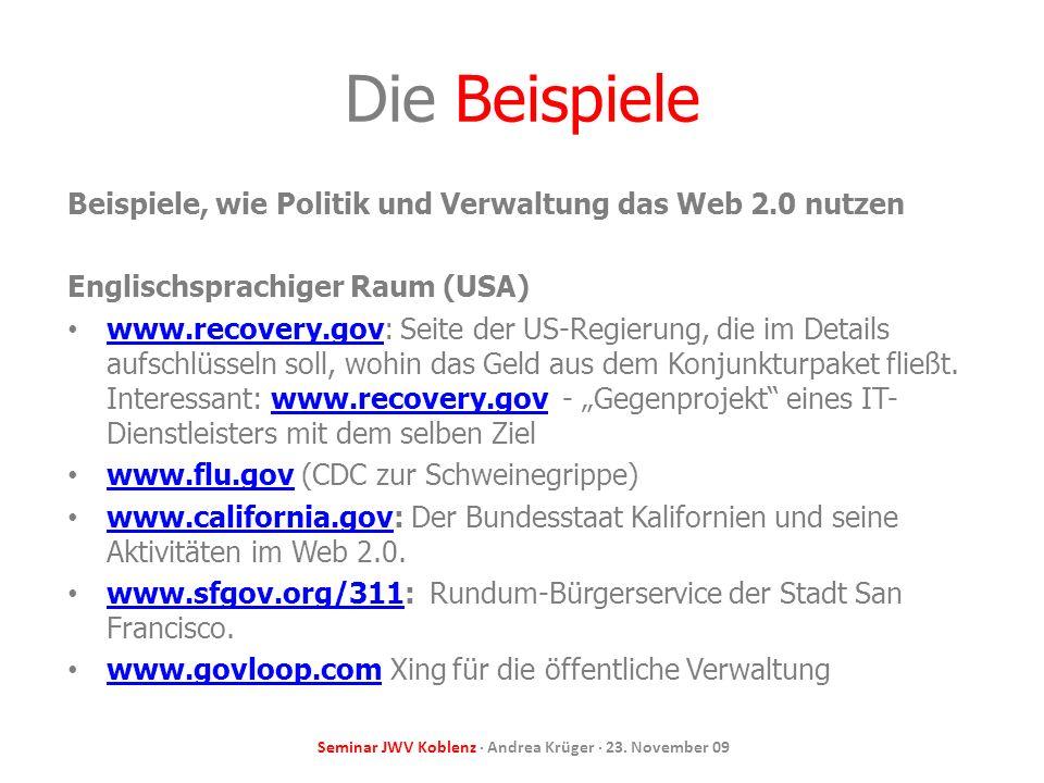 Seminar JWV Koblenz · Andrea Krüger · 23. November 09 Die Beispiele Beispiele, wie Politik und Verwaltung das Web 2.0 nutzen Englischsprachiger Raum (