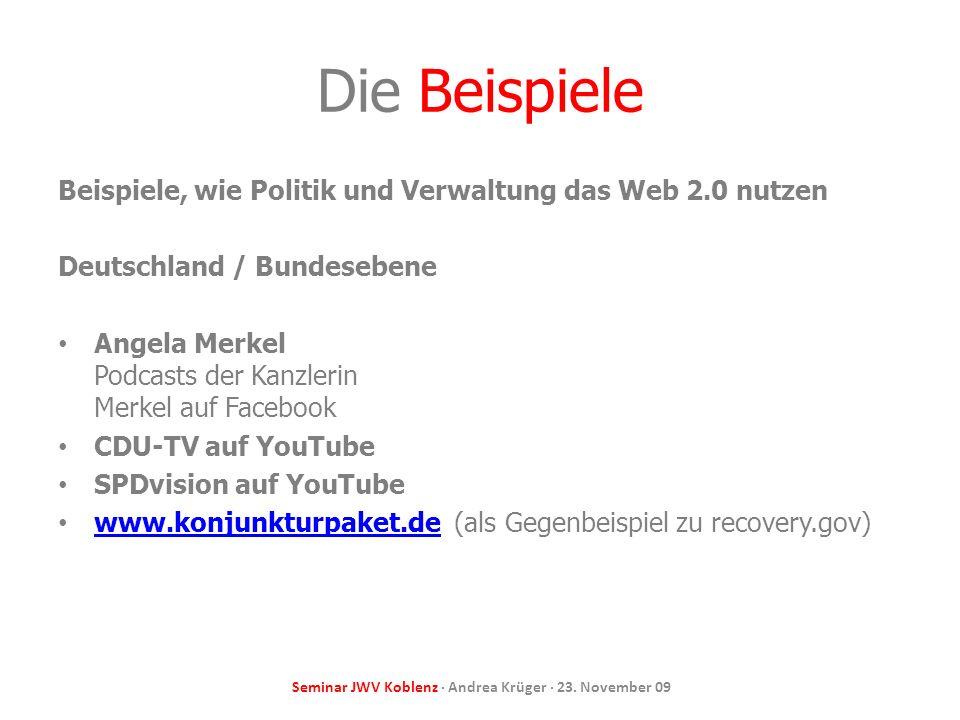 Seminar JWV Koblenz · Andrea Krüger · 23. November 09 Die Beispiele Beispiele, wie Politik und Verwaltung das Web 2.0 nutzen Deutschland / Bundesebene